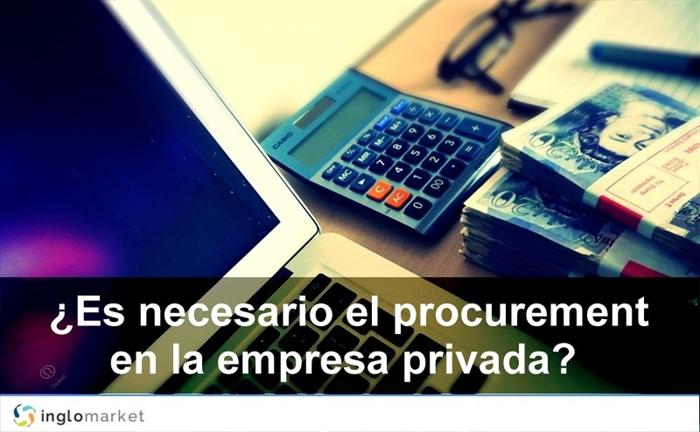 El procurement en la empresa privada, es una necesidad real.